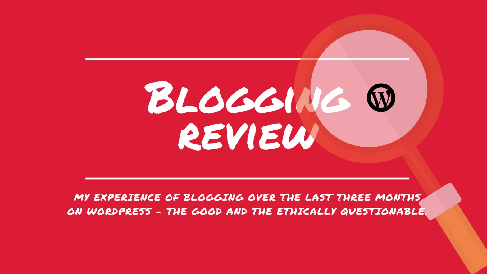 My experience of blogging over the last three months on WordPress - the good and the ethically questionable