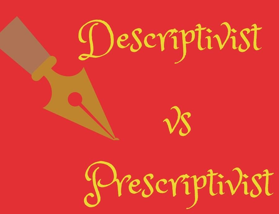 Descriptivist versus Prescriptivist